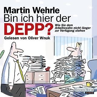 Bin ich hier der Depp?     Wie Sie dem Arbeitswahn nicht länger zur Verfügung stehen              Autor:                                                                                                                                 Martin Wehrle                               Sprecher:                                                                                                                                 Oliver Wnuk                      Spieldauer: 2 Std. und 11 Min.     39 Bewertungen     Gesamt 4,1