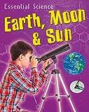 Essential Science: Earth, Moon   Sun