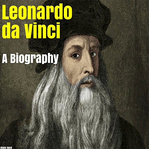 Leonardo da Vinci: A Biography audiobook cover art