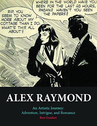 Alex Raymond: An Artistic Journey: Adventure, Intrigue and Romance by Ron Goulart...