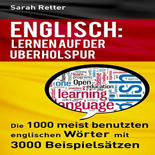 Englisch: Lernen Auf Der Uberholspur: Die 1000 meist benutzten englischen Wörter mit 3000 Beispielsätzen Titelbild