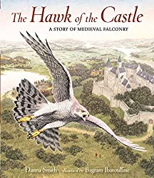 The Hawk of the Castle: A Story of Medieval Falconry by Danna Smith, illustrated by Bagram Ibatoulline