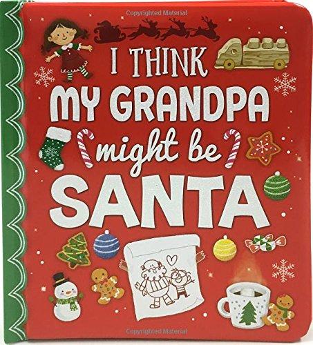 I Think My Grandpa Might Be Santa: Christmas Board Book (Love You Always)