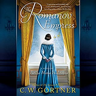 The Romanov Empress     A Novel of Tsarina Maria Feodorovna              Written by:                                                                                                                                 C. W. Gortner                               Narrated by:                                                                                                                                 Katharine McEwan                      Length: 17 hrs and 49 mins     4 ratings     Overall 5.0