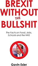 Brexit Without The Bullshit: The Facts on Food, Jobs, Schools, and the NHS
