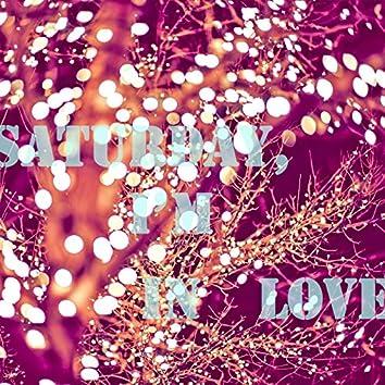 Saturday, I'm in love