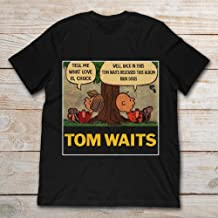 Tom Waits Tell Me What Love Is Chuck Back In 1895 Tom Waits Released This Album Rain Dogs.