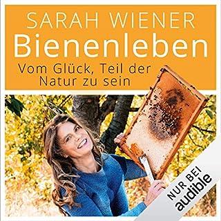 Bienenleben                   Autor:                                                                                                                                 Sarah Wiener                               Sprecher:                                                                                                                                 Ulrike Kapfer                      Spieldauer: 7 Std. und 23 Min.     46 Bewertungen     Gesamt 4,6