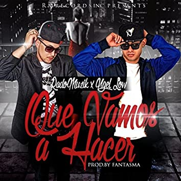Que Vamos a Hacer (feat. Ngel Low)