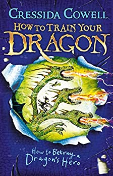 How to Train Your Dragon: How to Betray a Dragon's Hero: Book 11 by [Cressida Cowell]