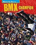 BMX Champion (How to Be a Champion) - James Nixon