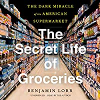 The Secret Life of Groceries: The Dark Miracle of the American Supermarket