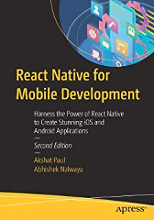 React Native for Mobile Development: Harness the Power of React Native to Create Stunning iOS and Android Applications