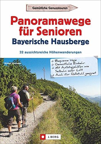 Wanderführer Senioren: Panoramawanderungen für Senioren. 32 aussichtsreiche Höhenwege in den Bayerischen Hausbergen. Höhenwanderwege mit ... Download: 32 aussichtsreiche Höhenwanderungen