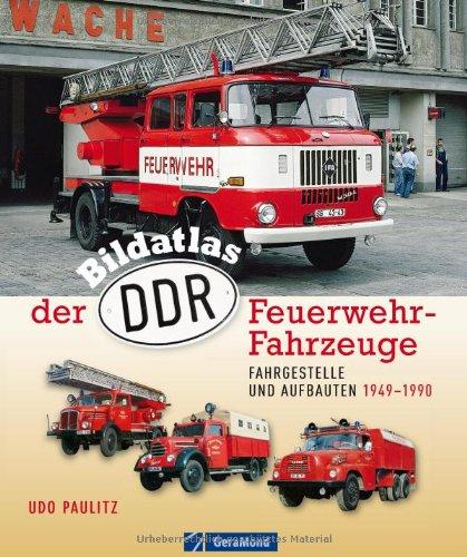 Bildatlas der DDR-Feuerwehr-Fahrzeuge: Fahrgestelle und Aufbauten 1949–1990