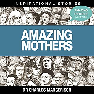 Amazing Mothers                   By:                                                                                                                                 Dr. Charles Margerison                               Narrated by:                                                                                                                                 full cast                      Length: 56 mins     Not rated yet     Overall 0.0
