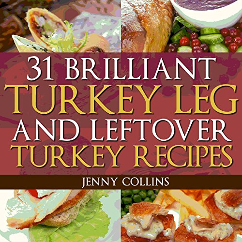 31 Brilliant Turkey Leg And Leftover Turkey Recipes audiobook cover art