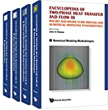 Encyclopedia Of Two-phase Heat Transfer And Flow Iii: Macro And Micro Flow Boiling And Numerical Modeling Fundamentals (A 4-volume Set) (Mechanical Engineering)