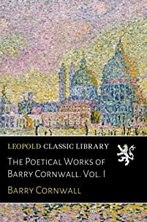 The Poetical Works of Barry Cornwall. Vol. I