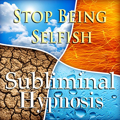 Stop Being Selfish Subliminal Affirmations audiobook cover art