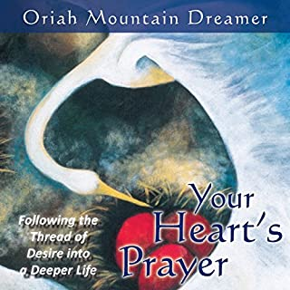 Your Heart's Prayer     Following the Thread of Desire into a Deeper Life              By:                                                                                                                                 Oriah Mountain Dreamer                               Narrated by:                                                                                                                                 Oriah Mountain Dreamer                      Length: 2 hrs and 36 mins     14 ratings     Overall 4.6