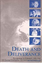 Death and Deliverance: 'Euthanasia' in Germany, c.1900 to 1945