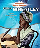 Phillis Wheatley: Colonial African-American Poet - Book  of the Exceptional African Americans