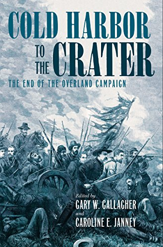 Cold Harbor to the Crater: The End of the Overland Campaign (Military Campaigns of the Civil War)