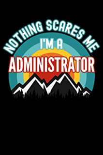Nothing Scares Me I'm a Administrator Notebook: This is a Gift for a Administrator, Lined Journal, 120 Pages, 6 x 9, Matte...