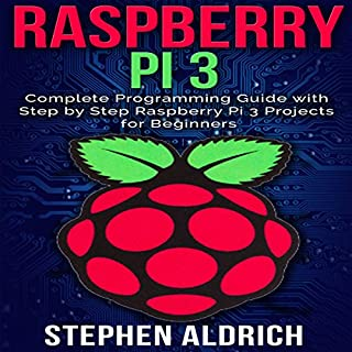 Raspberry Pi 3: Complete Programming Guide with Step by Step Raspberry Pi 3 Projects for Beginners cover art