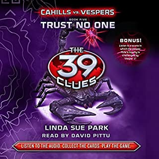 Trust No One     The 39 Clues: Cahills vs. Vespers, Book 5              Written by:                                                                                                                                 Linda Sue Park                               Narrated by:                                                                                                                                 David Pittu                      Length: 4 hrs and 41 mins     Not rated yet     Overall 0.0