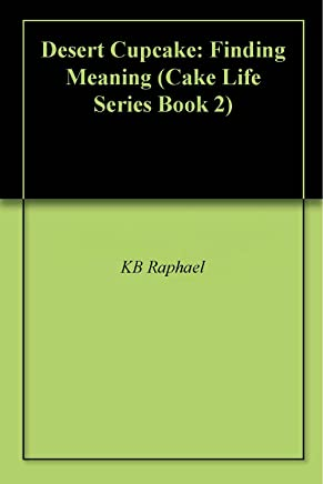 Desert Cupcake: Finding Meaning (Cake Life Series Book 2)
