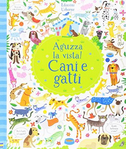 Cani e gatti. Aguzza la vista! Ediz. illustrata