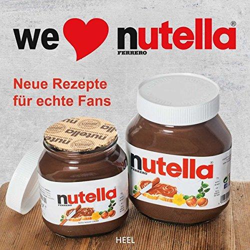 We love Nutella®: Neue Rezepte für echte Fans