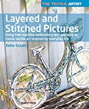 The Textile Artist: Layered and Stitched Pictures: Using free machine embroidery and appliqué to create textile art inspired by everyday life (English Edition)