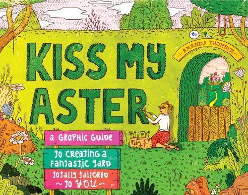Kiss My Aster: A Graphic Guide to Creating a Fantastic Yard Totally Tailored to You by Amanda Thomsen (2012-12-18)