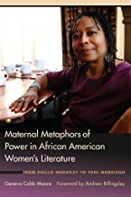 Maternal Metaphors of Power in African American Women's Literature: From Phillis Wheatley to Toni Morrison