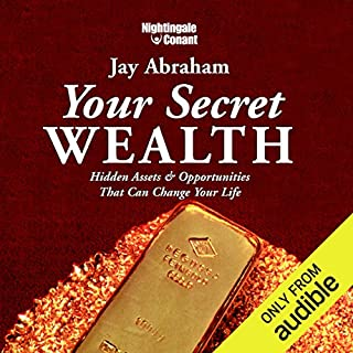 Your Secret Wealth     Hidden Assets & Opportunities That Can Change Your Life              By:                                                                                                                                 Jay Abraham                               Narrated by:                                                                                                                                 Jay Abraham                      Length: 6 hrs and 19 mins     93 ratings     Overall 4.5