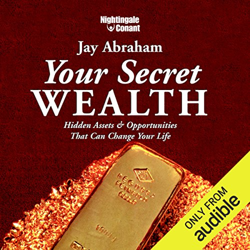 Your Secret Wealth     Hidden Assets & Opportunities That Can Change Your Life              By:                                                                                                                                 Jay Abraham                               Narrated by:                                                                                                                                 Jay Abraham                      Length: 6 hrs and 19 mins     94 ratings     Overall 4.6
