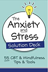 The Anxiety and Stress Solution Deck: 55 CBT & Mindfulness Tips & Tools Kindle Edition