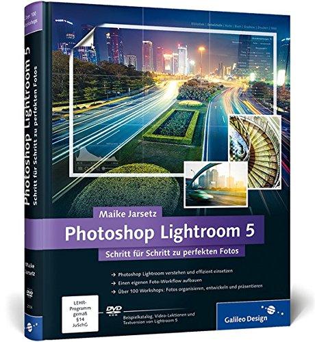 Photoshop Lightroom 5: Schritt für Schritt zu perfekten Fotos (Galileo Design)