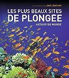 Les Plus Beaux Sites de plongée autour du monde: AUTOUR DU MONDE (Broché)
