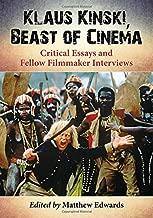 Klaus Kinski: Beast of Cinema: Critical Essays and Fellow Filmmaker Interviews