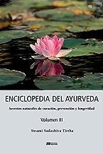 ENCICLOPEDIA DEL AYURVEDA - Volumen III: Secretos naturales de curacion, prevencion y longevidad