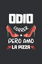 ODIO CORRER PERO AMO LA PIZZA: CUADERNO DE NOTAS. LIBRETA DE APUNTES, DIARIO PERSONAL O AGENDA PARA AMANTES DE LA PIZZA. R...