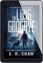 The Long Goodbye: A Post-Apocalyptic Medical Techno Thriller Series (Graham's Resolution Book 7)