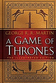 A Game of Thrones: The Illustrated Edition: A Song of Ice and Fire: Book One (A Song of Ice and Fire Illustrated Edition 1) by [George R. R. Martin, John Hodgman]