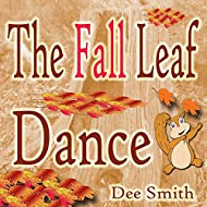 The Fall Leaf Dance: A Rhyming Fall Season Picture Book for Children about Fall leaves and a Fall leaf dance featuring a squirrel