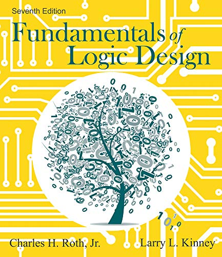 Compare Textbook Prices for Fundamentals of Logic Design 7 Edition ISBN 9781133628477 by Roth, Jr.  Charles H.,Kinney, Larry L