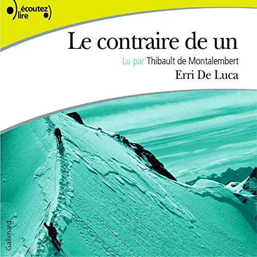 Le contraire de un                   By:                                                                                                                                 Erri De Luca                               Narrated by:                                                                                                                                 Thibault de Montalembert                      Length: 1 hr and 14 mins     Not rated yet     Overall 0.0